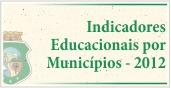 Indicadores Educacionais por Municípios - 2012