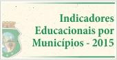 Indicadores Educacionais por Municípios - 2015