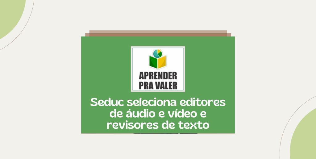 Aprender pra Valer: Seduc seleciona editores de áudio e vídeo e revisores de texto